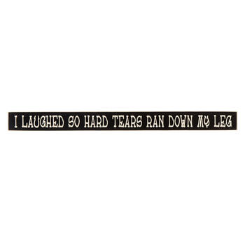 "18"" ""I Laughed So Hard Tears Ran Down My Leg"" Wood Sign view 1"