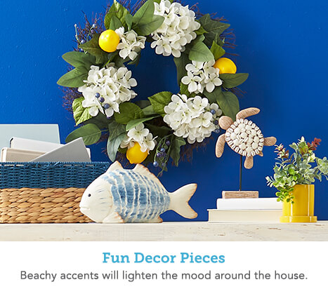 Fun Decor Pieces. Beachy accents will lighten the mood around the house.