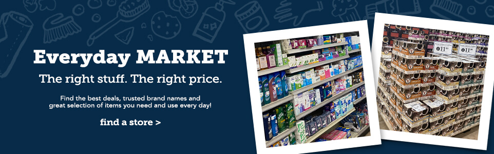 Everyday Market. The right stuff. The right price. Find the best deals, trusted brand names and great selection of items you need and use everyday. Click here to find a store near you.