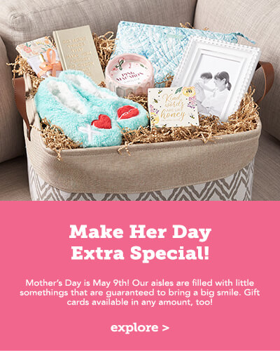 Make Her Day Extra Special. Mother's Day is May 9th! Our aisles are filled with little somethings that are guaranteed to bring a smile. Gift cards available in any amount, too! Click here to learn more.