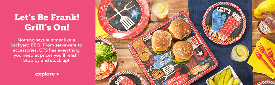 Let's Be Frank! Grill's On! Nothing says summer like a backyard BBQ. From serveware to accessories, CTS has everything you need at prices you'll relish! Stop by and stock up! Click here to explore.