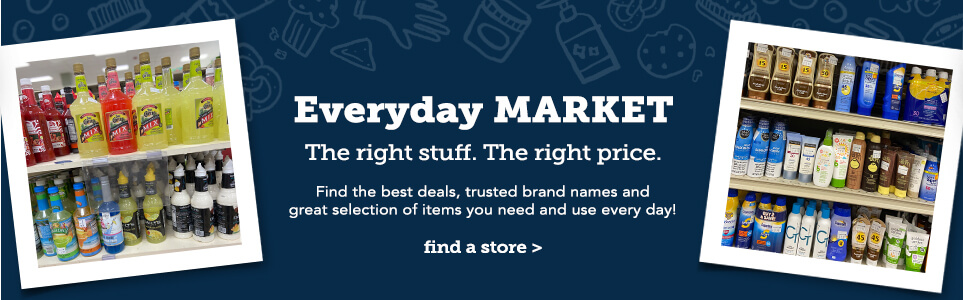 Everyday Market. The right stuff. The right price. Find the best deals, trusted brand names and great selection of itmems you need and use every day! Click here to find a store.