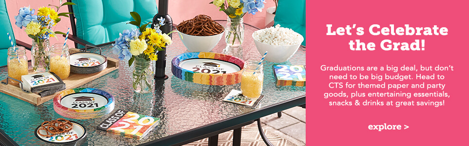 Let's Celebrate the Grad! Graduations are a big deal, but don't need to be big budget. Head to CTS for themed paper and party goods, plus entertaining essentials, snacks & drinks at great savings. Click here to explore.
