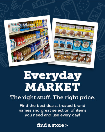 Everyday Market. The right stuff. The right price. Find the best deals, trusted brand names and great selection of items you need and use every day! Click here to find a store.