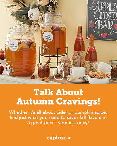 Talk about Autumn Cravings! Whether it's all about cider or pumpkin spice, find just what you need to savar fall flavors at a great price. Stop in today!