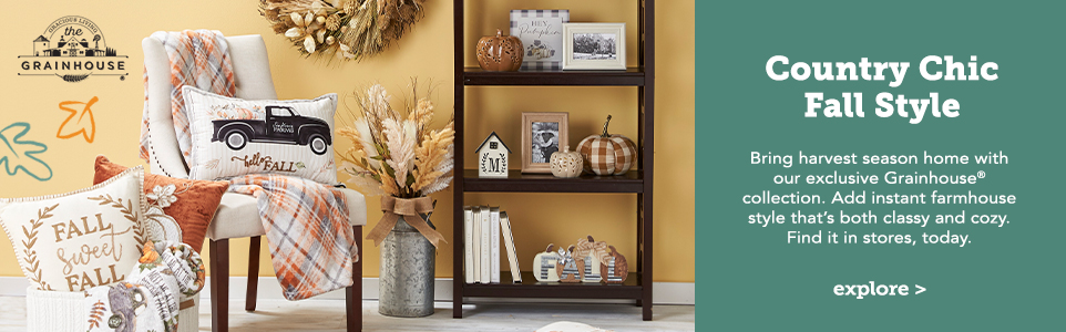 Country Chic, Fall Style! Bring harvest season home with our exclusive Grainhouse® collection. Add instant farmhouse style that's both classy and cozy. Find it in stores today!