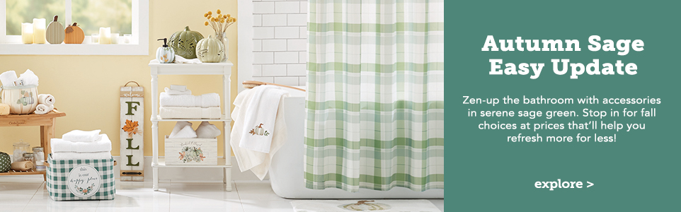 Autumn sage, easy update. Zen-up the bathroom with accessories in serene sage green. Stop in for fall choices at prices that'll help you refresh more for less!