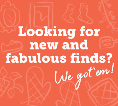 Looking for new and fabulous finds?  We got em