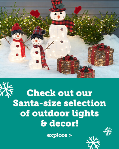 Check out our Santa-size selection of outdoor lights & decor.