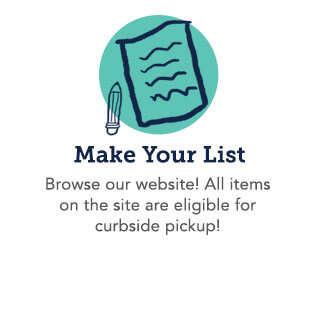 Make Your List. Browse our website! All items on the site are eligible for curbside pickup!