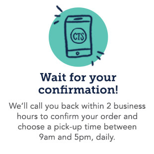 Wait for your confirmation! We'll call back within 2 hours to confirm and choose your pick-up time.