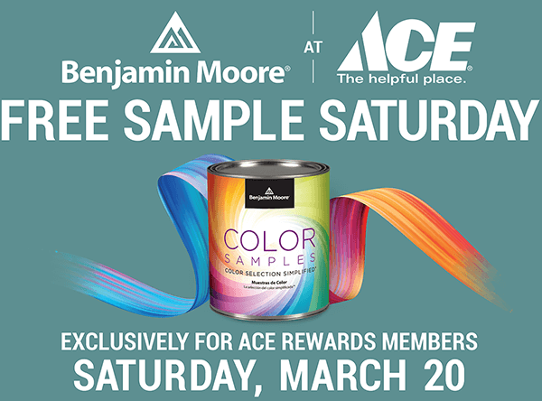 Benjamin Moore at Ace - Free Sample Saturday Exclusively for Ace Rewards Members - Saturday, March 20