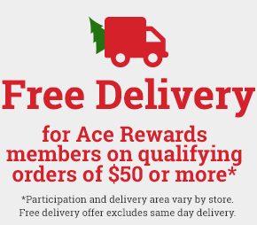 Free Delivery - for Ace Rewards members on qualifying orders of $50 or more* - *Participation and delivery area vary by store. Free delivery offer excludes same day delivery.