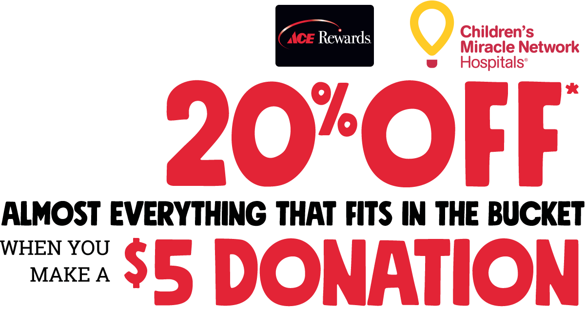 20% OFF* ALMOST EVERYTHING THAT FITS IN THE BUCKET WHEN YOU MAKE A $5 DONATION