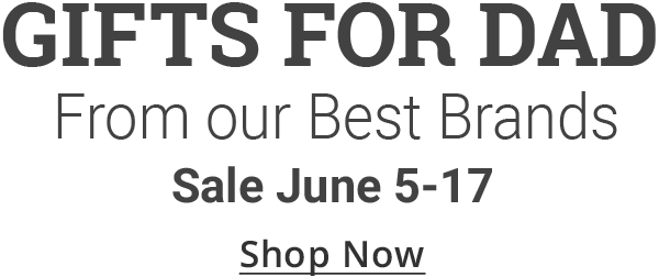 GIFTS FOR DAD. From our Best Brands. Sale June 5-17. Shop Now