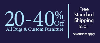 Save 20-40% on Rugs & Custom Furniture